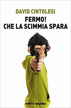 Fermo! Che la scimmia spara presentazione del libro e intervista a David Cintolesi