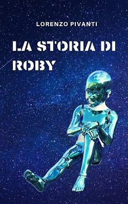 La storia di Roby: presentazione del libro e intervista a Lorenzo Pivanti