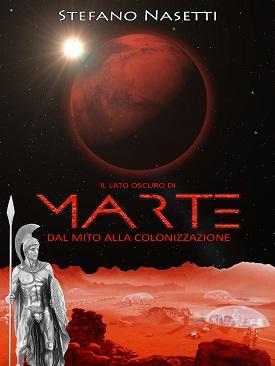 Il lato oscuro di Marte – Dal mito alla colonizzazione: presentazione del libro e intervista a Stefano Nasetti