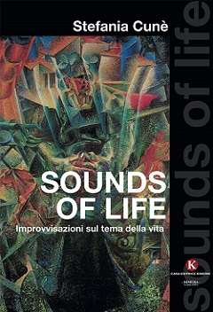 Sounds of life – Improvvisazioni sul tema della vita di Stefania Cunè