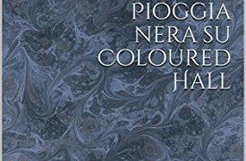 Pioggia nera su Coloured Hall presentazione e intervista a Maura Tesconi Greco di Valdina