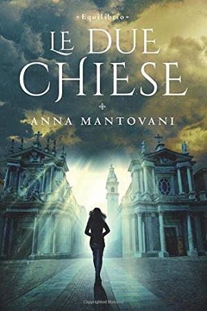 Equilibrio- Le Due Chiese: presentazione e intervista ad Anna Mantovani