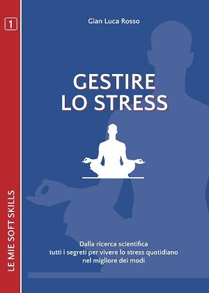 Gestire lo stress: presentazione del libro e intervista a Gian Luca Rosso