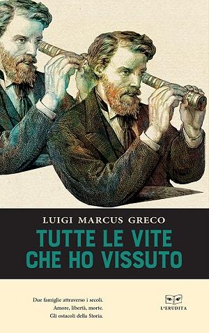 Tutte le vite che ho vissuto: presentazione del libro di Luigi Marcus Greco