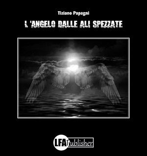 L'angelo dalle ali spezzate: presentazione e intervista a Tiziano Papagni