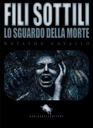 Fili Sottili – Lo sguardo della morte: presentazione del libro di Natasha Cavallo