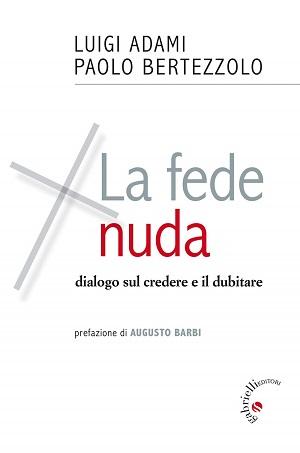 La fede nuda: presentazione del libro e intervista a Luigi Adami e Paolo Bertezzolo