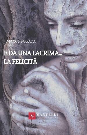 E da una lacrima… La felicità: presentazione e intervista a Marco Posata