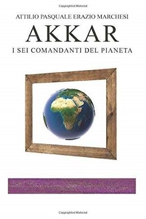 Akkar – I sei Comandanti del Pianeta: presentazione e intervista ad Attilio Pasquale Erazio Marchesi