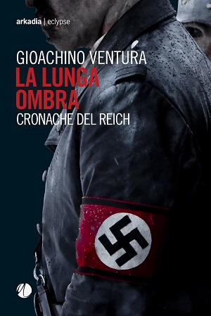 La lunga ombra. Cronache del Reich: presentazione e intervista a Gioachino Ventura