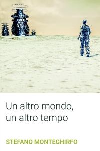 Un altro mondo, un altro tempo: presentazione e intervista a Stefano Monteghirfo