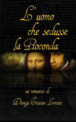 L'uomo che sedusse la Gioconda: presentazione e intervista a Dionigi Cristian Lentini