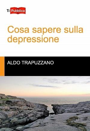 Cosa sapere sulla depressione: presentazione e intervista ad Aldo Trapuzzano