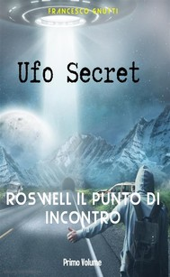 Ufo secret – Roswell il punto di incontro: presentazione e intervista a Francesco Gnutti