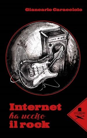 Internet ha ucciso il rock: presentazione e intervista a Giancarlo Caracciolo