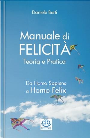 Manuale di Felicità – Teoria e pratica: presentazione e intervista a Daniele Berti