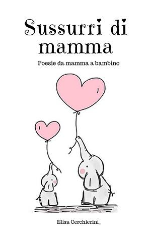 Sussurri di mamma – Poesie da mamma a bambino: presentazione e intervista a Elisa Cerchierini