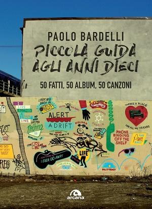 Piccola guida agli anni Dieci: presentazione e intervista a Paolo Bardelli