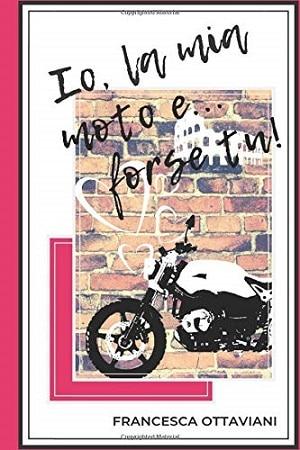 Io, la mia moto e… forse tu! Presentazione e intervista a Francesca Ottaviani
