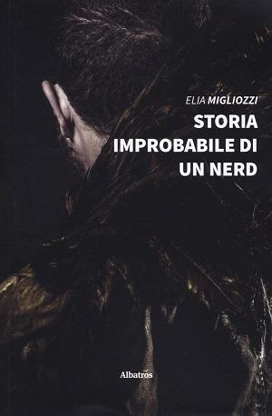 Storia improbabile di un nerd: presentazione e intervista a Elia Migliozzi