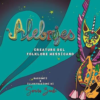 Alebrijes – Creature del folklore messicano: presentazione e intervista a Samira Zuabi Garcìa