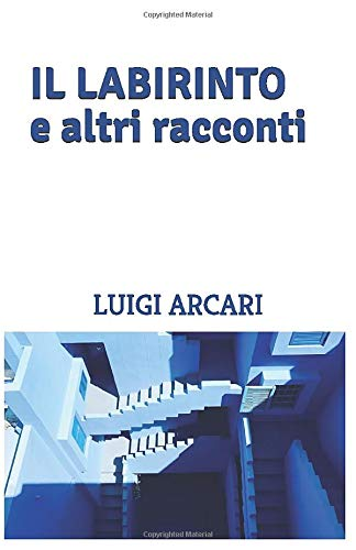 Il labirinto e altri racconti: presentazione del libro e intervista a Luigi Arcari