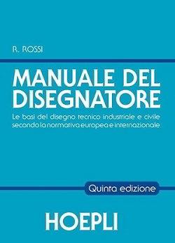 Il manuale del disegnatore di Roberto Rossi (ultima edizione al 2020)