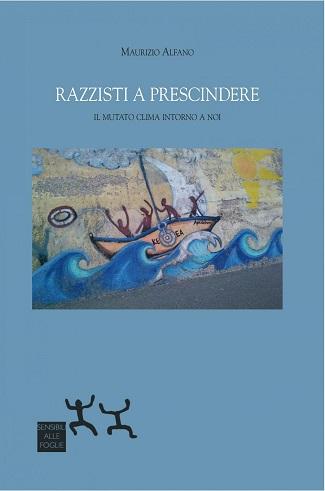 Razzisti a prescindere: presentazione e intervista a Maurizio Alfano