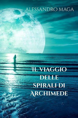 Il viaggio delle spirali di Archimede: presentazione e intervista ad Alessandro Maga