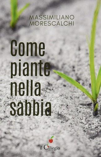 Come piante nella sabbia: presentazione e intervista a Massimiliano Morescalchi