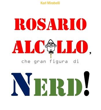 Rosario Alcollo, che gran figura di Nerd! Presentazione e intervista a Karl Mirabelli