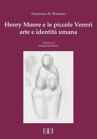 Henry Moore e le piccole Veneri: presentazione del libro di Francesca Romana Borruso