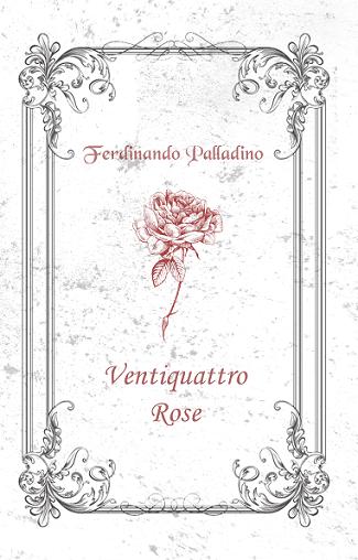 Ventiquattro rose: presentazione del libro e intervista a Ferdinando Palladino
