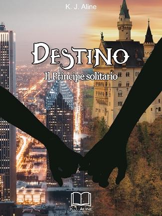 Destino vol. 1 – Il Principe solitario: presentazione e intervista a K. J. Aline