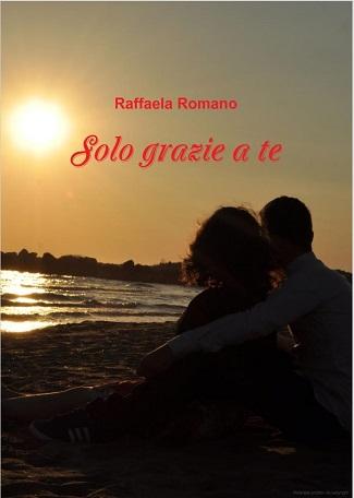 Solo grazie a te: presentazione e intervista a Raffaela Romano