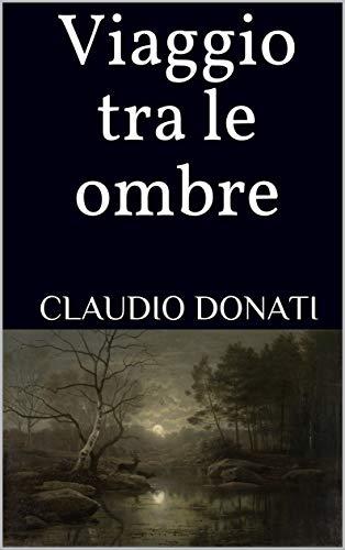 Viaggio tra le ombre: presentazione del libro e intervista a Claudio Donati