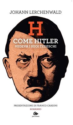 H – Come Hitler vedeva i suoi tedeschi: presentazione e intervista a Johann Lerchenwald