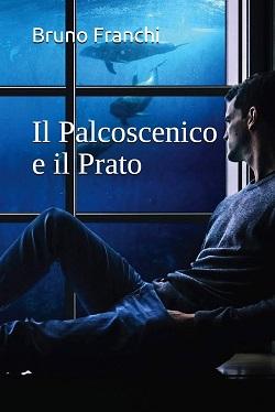 Il palcoscenico e il prato: presentazione e intervista a Bruno Franchi