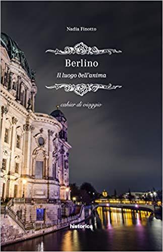 Berlino – Il luogo dell'anima: presentazione e intervista a Nadia Finotto