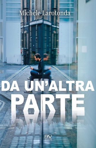 Da un'altra parte: presentazione del libro e intervista a Michele Larotonda