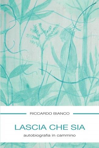 Lascia che sia. Autobiografia in cammino: presentazione e intervista a Riccardo Bianco