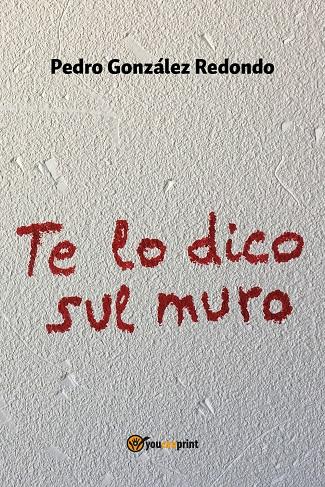 Te lo dico sul muro: presentazione e intervista a Pedro González Redondo