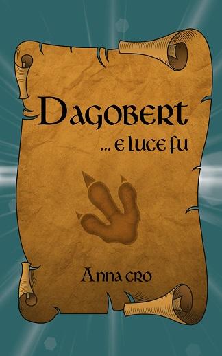 Dagobert… e luce fu: presentazione e intervista ad Anna Cro