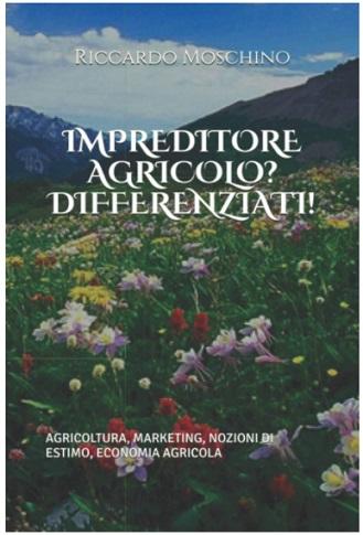 Imprenditore agricolo? Differenziati! Presentazione del libro di Riccardo Moschino