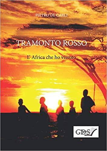 Tramonto rosso- L'africa che ho vissuto: intervista a Pietro De Carli