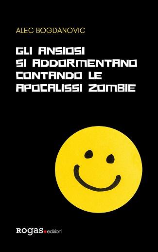 Gli ansiosi si addormentano contando le apocalissi zombie: presentazione del libro di Alec Bogdanovic