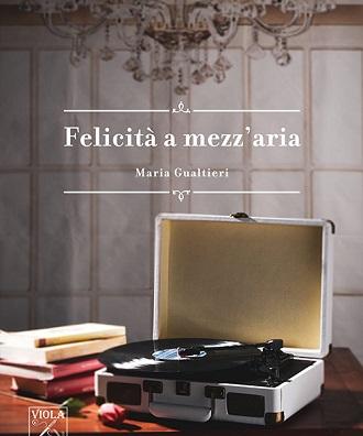 Felicità a mezz'aria: presentazione del libro di Maria Gualtieri