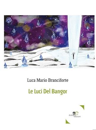 Le luci del Bangor: presentazione e intervista a Luca Mario Branciforte