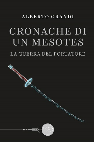 Cronache di un Mesotes – La guerra del Portatore: intervista ad Alberto Grandi