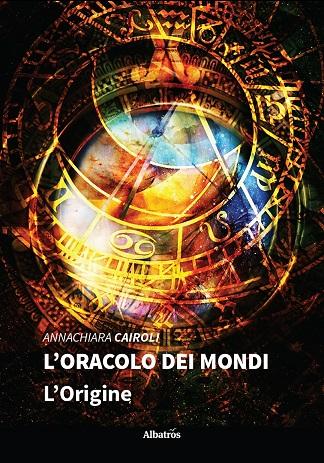 L'oracolo dei mondi – L'origine: presentazione e intervista ad Annachiara Cairoli